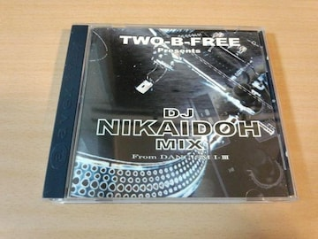 TWO-B-FREE CD「DJ NIKAIDO MIX From DANCISM 1-3」DJ二階堂●